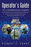 Operator's Guide to Centrifugal Pumps, Volume 2: What Every Reliability-Minded Operator Needs to Know