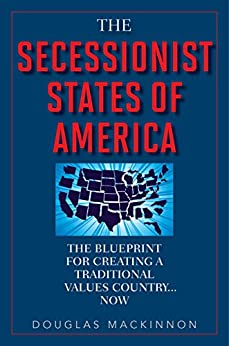 The Secessionist States of America: The Blueprint for Creating a Traditional Values Country . . . Now by [MacKinnon, Douglas]