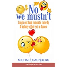 No we mustn't: Humorous romantic comedy - a Greek holiday affair (The Mynos Series Book 2)