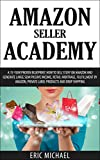 Amazon Seller Academy: A 15-Year Proven Blueprint: How to Sell Stuff on Amazon and Generate Large Semi Passive Income, Retail Arbitrage, Fulfillment by ... (Almost Free Money Book 9) (English Edition)