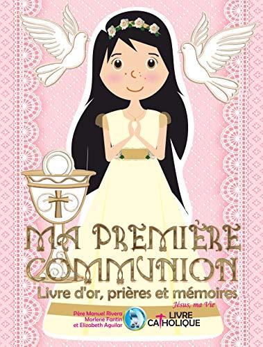 Couverture du livre MA PREMIÈRE COMMUNION. Livre d'or, prières et mémoires. Jésus, ma vie