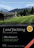 LandYachting Wohnmobil-Bildreiseführer · Oberbayern: Von bayrischen Seen bis zu hohen Alpengipfeln · Band 3 ·München · Fünfseenland · Tegernsee · Chiemgau