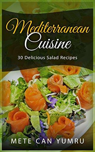 Mediterranean Cuisine: 30 Delicious Salad Recipes (English Edition)