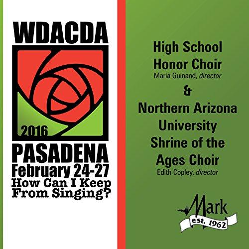 2016 American Choral Directors Association, Western Division (Acda): High School Honor Choir & Northern Arizona University Shrine Of The Ages Choir [Live] -