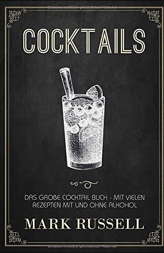 Cocktails: Das große Cocktail Buch mit vielen Rezepten mit und ohne Alkohol
