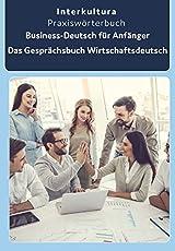 Business-Deutsch für Anfänger Deutsch-Arabisch: Das Gesprächsbuch für Wirtschaftsdeutsch