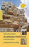 Arabische Halbinsel: Um den Golf nach Sanaa - Eva-Maria Schultz-Gerstein