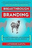 Breakthrough Branding: How Smart Entrepreneurs and Intrapreneurs Transform a Small Idea into a Big Brand by Kaputa, Catherine (2012) Paperback