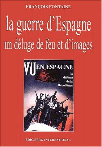 La guerre d'Espagne : Un déluge de feu et d'images par François Fontaine