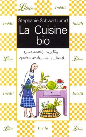 La Cuisine bio : Cinquante recettes gourmandes au naturel