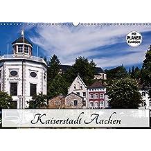 Kaiserstadt Aachen (Wandkalender 2019 DIN A3 quer): Aachen - schon Karl der Große wusste die Vorzüge der Stadt zu schätzen (Geburtstagskalender, 14 Seiten ) (CALVENDO Orte)