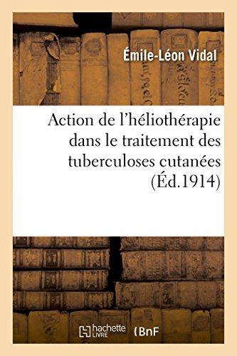 Action de l'héliothérapie dans le traitement des tuberculoses cutanées, rapport présenté au congrès: de l'Association internationale de thalassothérapie de Cannes, 1914 par Émile-Léon Vidal