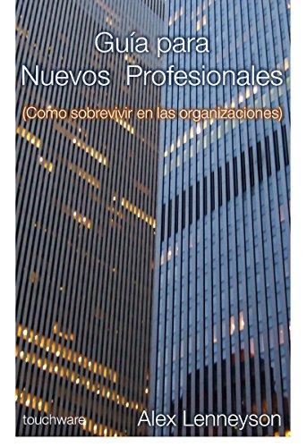 Guia para Nuevos Profesionales: Como sobrevivir en las organizaciones