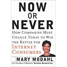 Now or Never: How Companies Must Change to Win the Battle for Internet Consumers