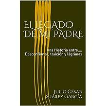 EL LEGADO DE MI PADRE: una Historia entre.... Desconfianza, traición y lágrimas (Primera nº 1) (Spanish Edition)