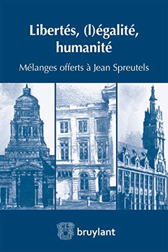 Libertés, (l)égalité, humanité: Mélanges offerts à Jean Spreutels par  (Broché - Jan 9, 2019)