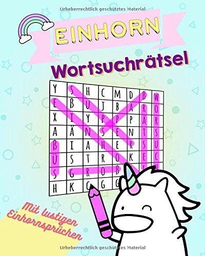 sel: Mit lustigen Einhornsprüchen - Rätsel machen Spaß - Trainiere Dein Gehirn (Die lustige Wortsuche zum Zeitvertreib. Großdruck Buch für Kinder und Erwachsene, Band 1) (Einhorn-rätsel)