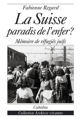 La Suisse, paradis de l'enfer ? Mémoire de réfugiés juifs