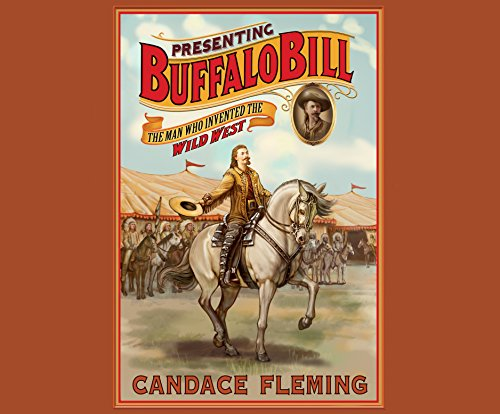 Presenting Buffalo Bill: The Man Who Invented the Wild West (West Wild Bills Buffalo)
