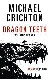 Dragon Teeth ? Wie alles begann: Roman - Michael Crichton