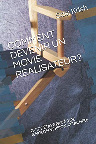 COMMENT DEVENIR UN MOVIE RÉALISATEUR?: GUIDE ÉTAPE PAR ÉTAPE (ENGLISH VERSION ATTACHED) par Sasi Krish