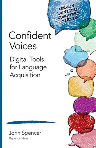 Confident Voices: Digital Tools for Language Acquisition (Corwin Connected Educators Series) by John T. Spencer (2016-02-04)