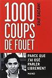 1 000 coups de fouet : parce que j'ai osé parler librement | Badawi, Raïf. Auteur