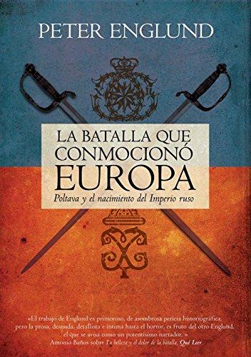 La batalla que conmocionó Europa: Poltava y el nacimiento del imperio ruso (No Ficcion (roca))