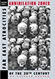 Annihilation Zones: Far East Atrocities of the 20th Century (The Modern Death Series, 1)