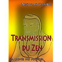 La transmission du Zen: La lignée des maîtres (French Edition)