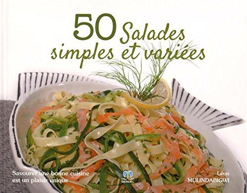 50 salades simples et variées : Savourer une bonne cuisine est un plaisir unique