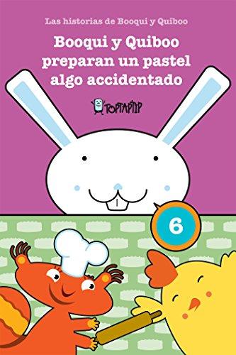 Booqui y Quiboo preparan un pastel algo accidentado: Las histórias de Booqui y Quiboo para tus primeras lecturas (TopTapTip nº 6) por Alfons Freire