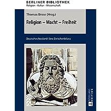 Religion - Macht - Freiheit: Deutsches Neuland: Eine Zwischenbilanz (Berliner Bibliothek)