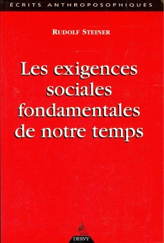 Les exigences sociales fondamentales de notre temps : Douze conférences faites à Dornach et Berne du 29 novembre au 21 décembre 1918 à des membres de la Société anthroposophique par Rudolf Steiner