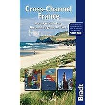 Cross-Channel France: Nord-Pas de Calais: The Land Beyond the Ports (Bradt Travel Guides (Regional Guides))