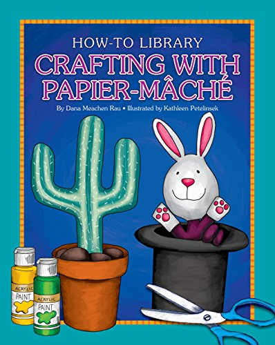 Crafting with Papier-Mâché (How-to Library) (English Edition) por Dana Meachen Rau