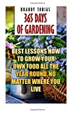 365 Days of Gardening: Best Lessons How to Grow Your Own Food All the Year Round, No Matter Where You Live