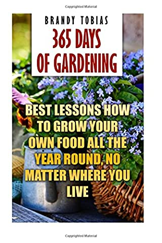 365 Days Of Gardening: Best Lessons How to Grow Your