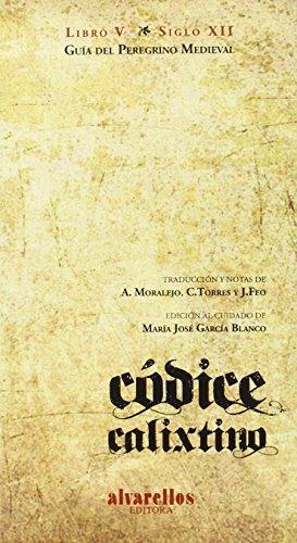 CÓDICE CALIXTINO. LIBRO V: Guía del peregrino medieval (Varia [Singulares. Fóra de colección]) por María José García Blanco