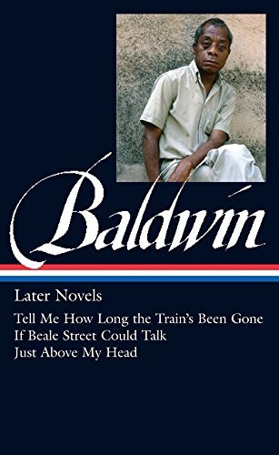 James Baldwin: Later Novels: Tell Me How Long the Train's Been Gone / If Beale Street Could Talk / Just Above My Head: (Library of America #272) by James Baldwin (2015-09-29)