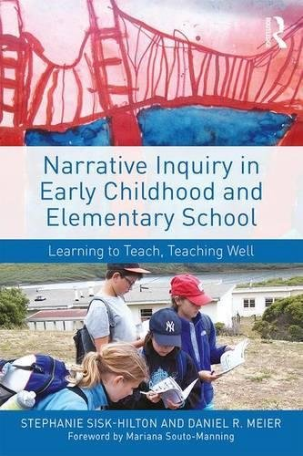 Narrative Inquiry in Early Childhood and Elementary School: Learning to Teach, Teaching Well