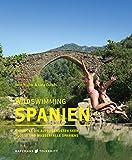 Wild Swimming Spanien: Entdecke die aufregendsten Seen, Flüsse und Wasserfälle Spaniens (Wild Swimming / Cool Camping)