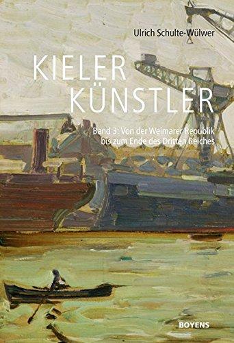 Kieler Künstler: Band 3: Von der Weimarer Republik bis zum Ende des Dritten Reiches