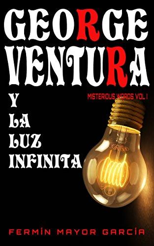 George Ventura y la luz infinita: Una bombilla que nunca se apaga. Un caso paranormal para George Ventura. (Misterious Words nº 1) (Spanish Edition)