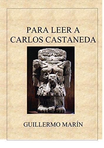 Para leer a Carlos Castaneda por Guillermo Marin Ruiz
