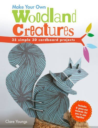 Make Your Own Woodland Creatures: 35 simple 3D cardboard projects by Clare Youngs (2013-10-10)
