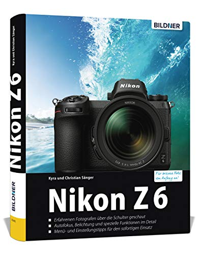 Nikon Z6 - Für bessere Fotos von Anfang an: Das umfangreiche Praxisbuch