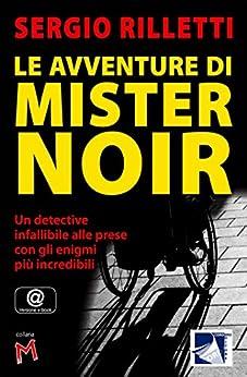 Le Avventure Di Mister Noir (Collana M Vol. 1) di [Rilletti, Sergio]