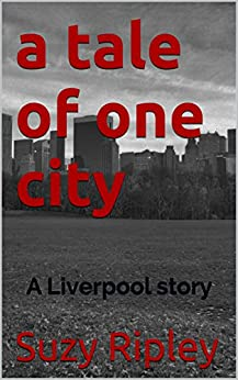 a tale of one city: A Liverpool story by [Ripley, Suzy]