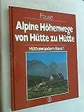 Alpine Höhenwege von Hütte zu Hütte - Hüttenwandern Band 1. - Walter Pause, Michael Pause